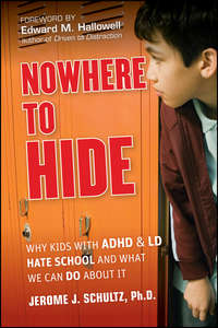 Nowhere to Hide. Why Kids with ADHD and LD Hate School and What We Can Do About It