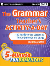 Книга The Grammar Teacher's Activity-a-Day: 180 Ready-to-Use Lessons to Teach Grammar and Usage - Автор Jack Umstatter
