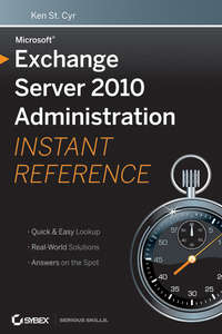 Книга Microsoft Exchange Server 2010 Administration Instant Reference - Автор Ken Cyr
