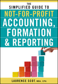 Книга The Simplified Guide to Not-for-Profit Accounting, Formation and Reporting - Автор Laurence Scot