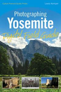 Книга Photographing Yosemite Digital Field Guide - Автор Lewis Kemper