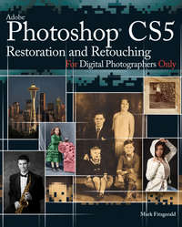 Книга Photoshop CS5 Restoration and Retouching For Digital Photographers Only - Автор Mark Fitzgerald