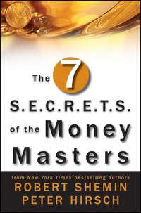 Книга The Seven S.E.C.R.E.T.S. of the Money Masters - Автор Robert Shemin