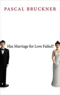 Книга Has Marriage for Love Failed? - Автор Pascal Bruckner
