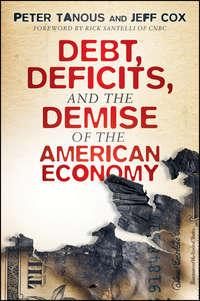 Книга Debt, Deficits, and the Demise of the American Economy - Автор Jeff Cox