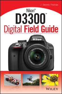 Книга Nikon D3300 Digital Field Guide - Автор J. Thomas