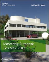 Книга Mastering Autodesk 3ds Max 2013 - Автор Jeffrey Harper
