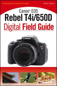 Книга Canon EOS Rebel T4i/650D Digital Field Guide - Автор Rosh Sillars