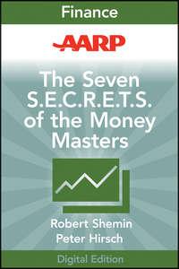 Книга AARP The Seven S.E.C.R.E.T.S. of the Money Masters - Автор Robert Shemin