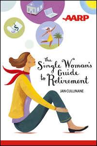 Книга The Single Woman's Guide to Retirement - Автор Jan Cullinane