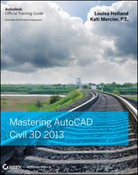 Книга Mastering AutoCAD Civil 3D 2013 - Автор Louisa Holland