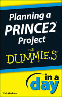 Книга Planning a PRINCE2 Project In A Day For Dummies - Автор Nick Graham