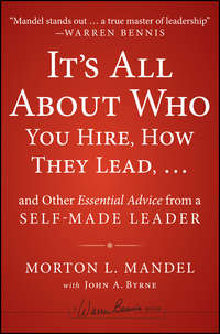 Книга It's All About Who You Hire, How They Lead...and Other Essential Advice from a Self-Made Leader - Автор John Byrne
