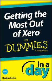 Книга Getting the Most Out of Xero In A Day For Dummies - Автор Heather Smith