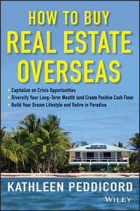 Книга How to Buy Real Estate Overseas - Автор Kathleen Peddicord