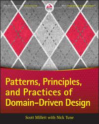 Книга Patterns, Principles, and Practices of Domain-Driven Design - Автор Scott Millett