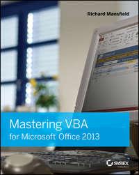 Книга Mastering VBA for Microsoft Office 2013 - Автор Richard Mansfield
