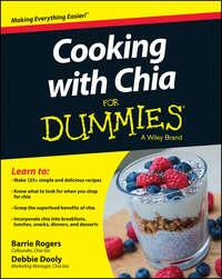 Книга Cooking with Chia For Dummies - Автор Debbie Dooly