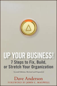 Up Your Business!. 7 Steps to Fix, Build, or Stretch Your Organization