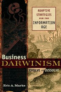 Business Darwinism: Evolve or Dissolve. Adaptive Strategies for the Information Age