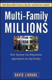 Купить книгу Multi-Family Millions. How Anyone Can Reposition Apartments for Big Profits, автора David  Lindahl