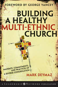 Купить книгу Building a Healthy Multi-ethnic Church. Mandate, Commitments and Practices of a Diverse Congregation, автора Mark  DeYmaz