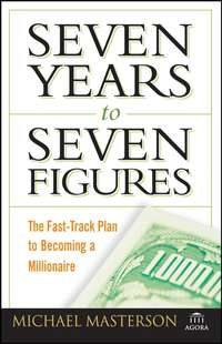 Seven Years to Seven Figures. The Fast-Track Plan to Becoming a Millionaire
