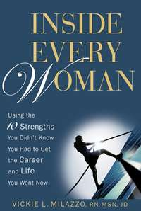 Inside Every Woman. Using the 10 Strengths You Didn't Know You Had to Get the Career and Life You Want Now