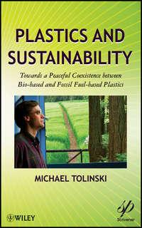 Книга Plastics and Sustainability. Towards a Peaceful Coexistence between Bio-based and Fossil Fuel-based Plastics - Автор Michael Tolinski