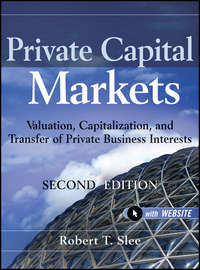Книга Private Capital Markets. Valuation, Capitalization, and Transfer of Private Business Interests - Автор Robert Slee