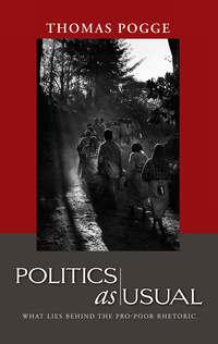 Книга Politics as Usual. What Lies Behind the Pro-Poor Rhetoric - Автор Thomas Pogge