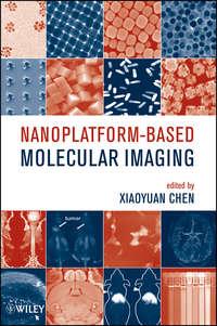 Книга Nanoplatform-Based Molecular Imaging - Автор Xiaoyuan Chen