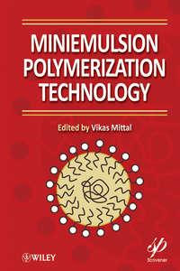 Книга Miniemulsion Polymerization Technology - Автор Vikas Mittal
