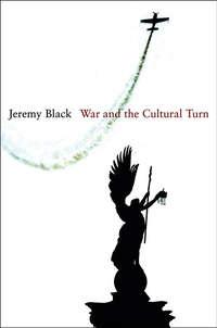 Книга War and the Cultural Turn - Автор Jeremy Black