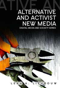 Книга Alternative and Activist New Media - Автор Leah Lievrouw