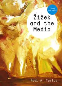 Книга Zizek and the Media - Автор Paul Taylor