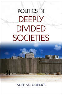 Книга Politics in Deeply Divided Societies - Автор Adrian Guelke