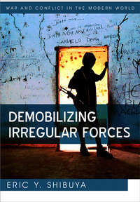 Книга Demobilizing Irregular Forces - Автор Eric Shibuya