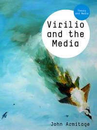 Книга Virilio and the Media - Автор John Armitage