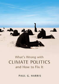 Книга What's Wrong with Climate Politics and How to Fix It - Автор Paul Harris