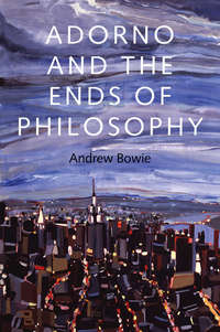 Книга Adorno and the Ends of Philosophy - Автор Andrew Bowie
