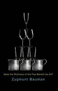 Книга Does the Richness of the Few Benefit Us All? - Автор Zygmunt Bauman