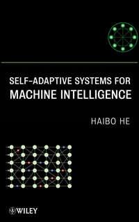 Книга Self-Adaptive Systems for Machine Intelligence - Автор Haibo He