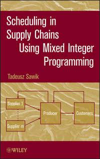 Книга Scheduling in Supply Chains Using Mixed Integer Programming - Автор Tadeusz Sawik