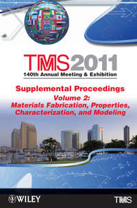 Книга TMS 2011 140th Annual Meeting and Exhibition, Materials Fabrication, Properties, Characterization, and Modeling - Автор The Minerals, Metals & Materials Society (TMS)