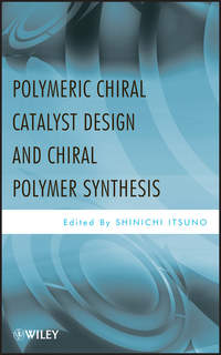 Книга Polymeric Chiral Catalyst Design and Chiral Polymer Synthesis - Автор Shinichi Itsuno