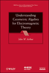 Книга Understanding Geometric Algebra for Electromagnetic Theory - Автор John Arthur