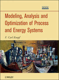 Книга Modeling, Analysis and Optimization of Process and Energy Systems - Автор F. Knopf
