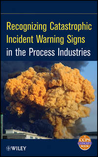 Книга Recognizing Catastrophic Incident Warning Signs in the Process Industries - Автор CCPS (Center for Chemical Process Safety)