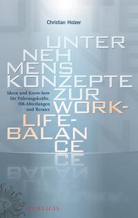 Купить книгу Unternehmenskonzepte zur Work-Life-Balance Ideen und Know-how für Fuhrungskrafte. HR-Abteilungen und Berater, автора Christian  Holzer